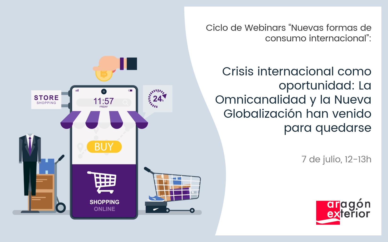 """Ciclo de webinars """"Nuevas formas de consumo internacional"""". Crisis internacional como oportunidad: La Omnicanalidad y la Nueva Globalización han venido para quedarse"""