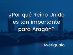 ¿Por qué Reino Unido es tan importante para Aragón?