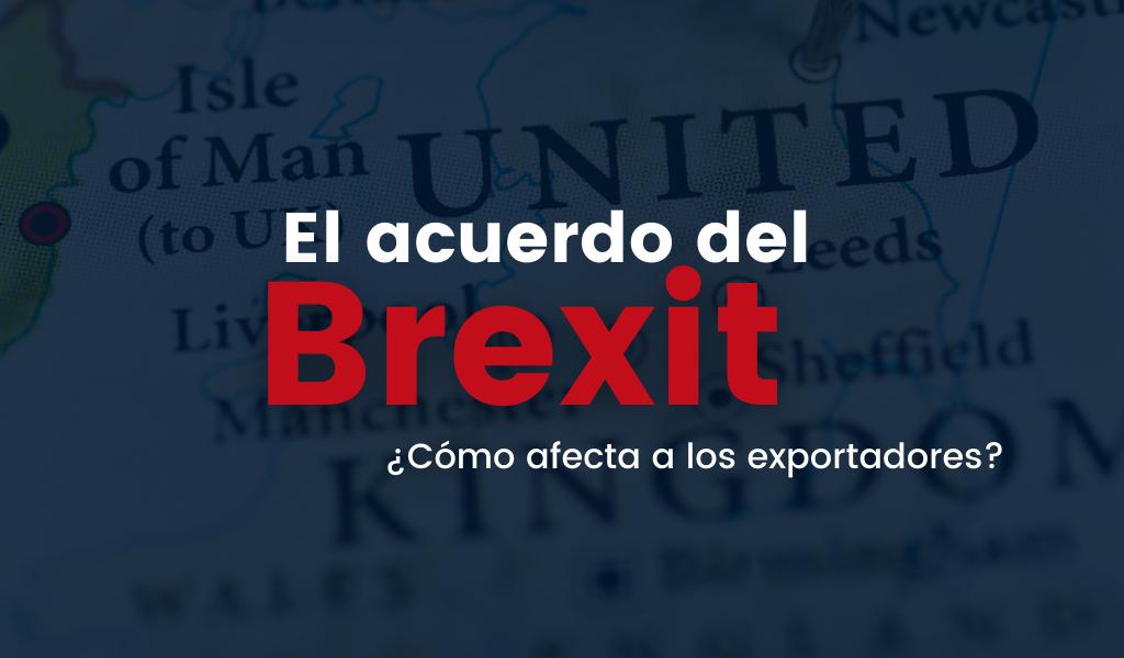 El acuerdo del Brexit – Resumen para exportadores