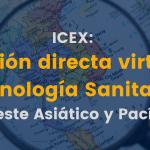 ICEX: Ciclo de Misiones Directas Virtuales para el Sector Tecnología y Equipamiento Sanitario en el Sudeste Asiático y Pacífico